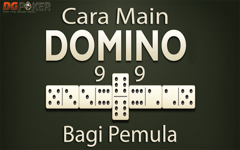 Cara Main Domino 99 Bagi Pemula DGPoker