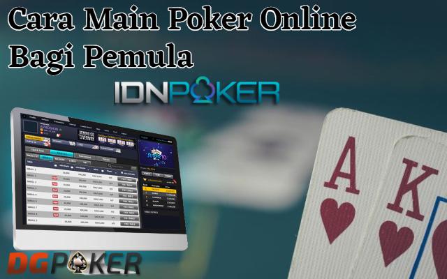 Cara Main Judi Poker Secara Online Uang Asli Bagi Pemula
